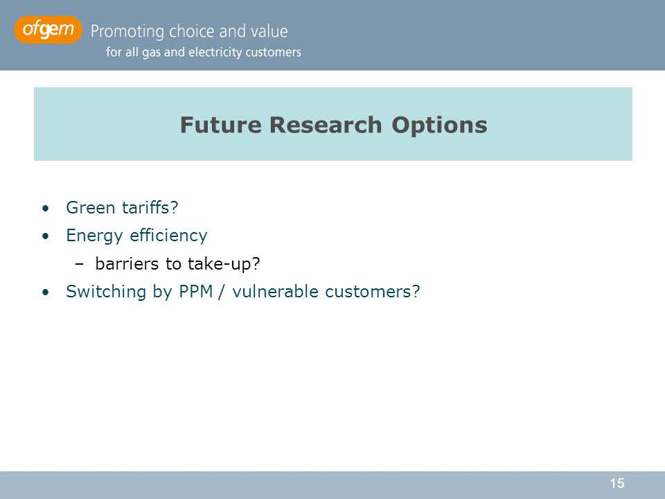 15 Future Research Options Green tariffs. Energy efficiency –barriers to take-up.