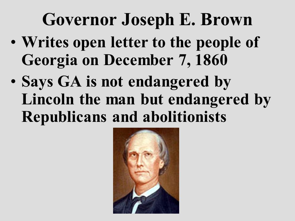 Governor Joseph E. Brown Writes open letter to the people of Georgia on December 7, 1860 Says GA is not endangered by Lincoln the man but endangered b