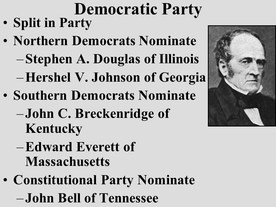 Democratic Party Split in Party Northern Democrats Nominate –Stephen A.