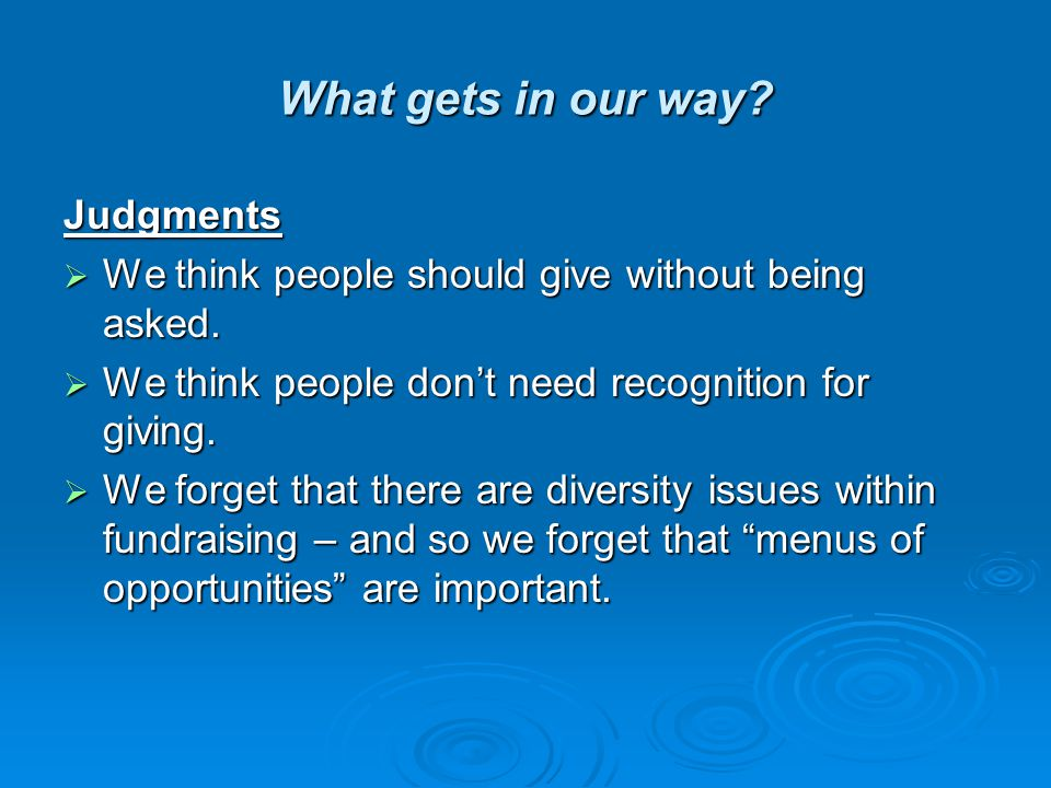What gets in our way. Judgments  We think people should give without being asked.