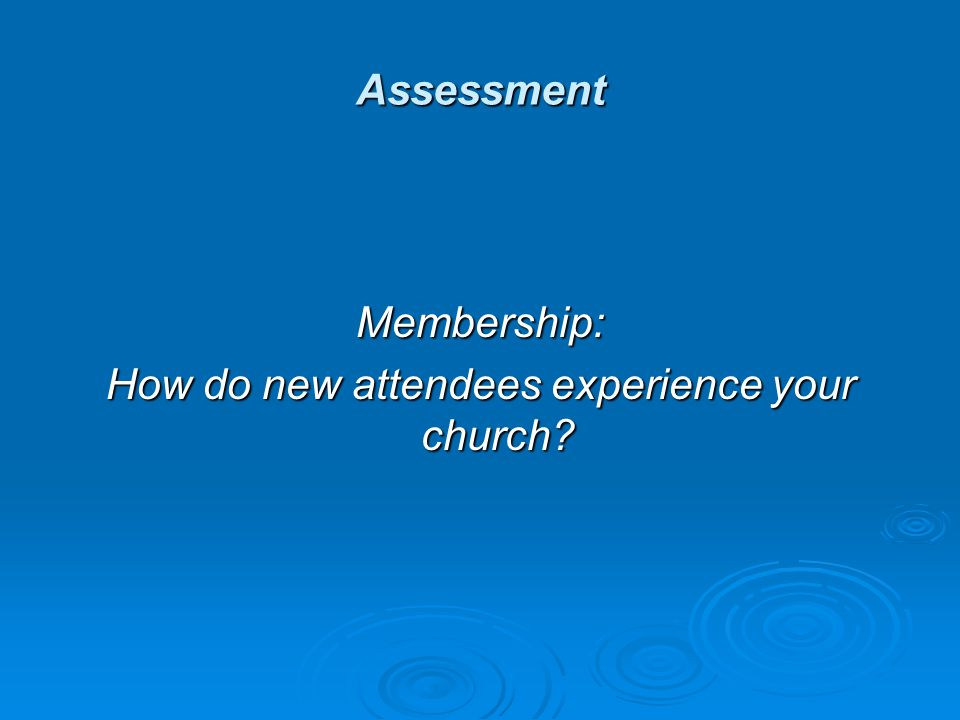 Assessment Membership: How do new attendees experience your church