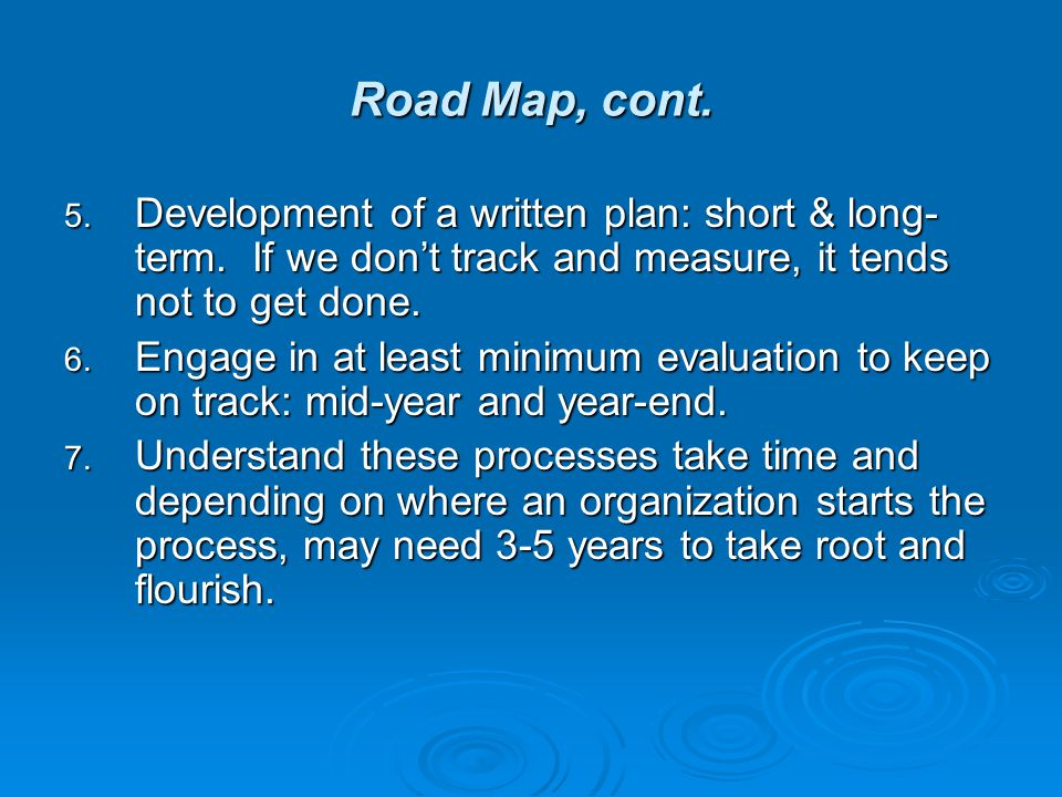 Road Map, cont. 5. Development of a written plan: short & long- term.