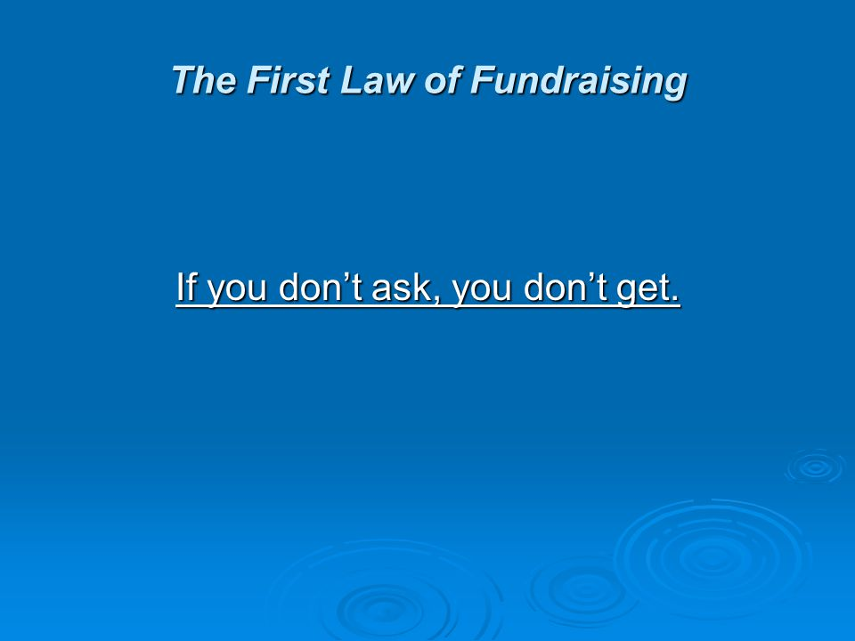 Second Law of Fundraising Fundraising is a team sport. Fundraising is a team sport.