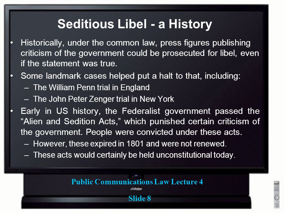 Public Communications Law Lecture 4 Slide 8 Seditious Libel - a History Historically, under the common law, press figures publishing criticism of the government could be prosecuted for libel, even if the statement was true.