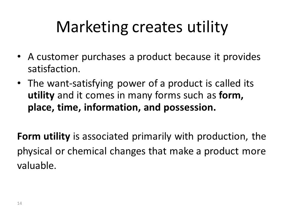 Marketing creates utility A customer purchases a product because it provides satisfaction.