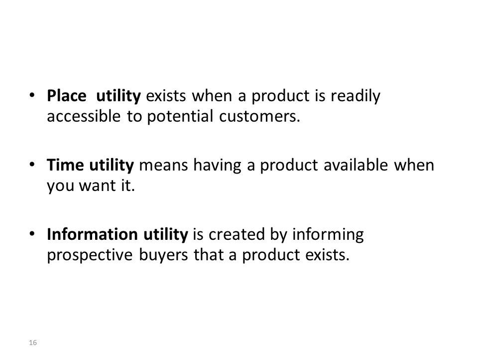 Place utility exists when a product is readily accessible to potential customers.