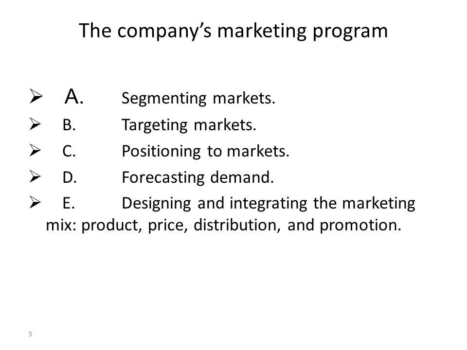 3 The company's marketing program  A. Segmenting markets.