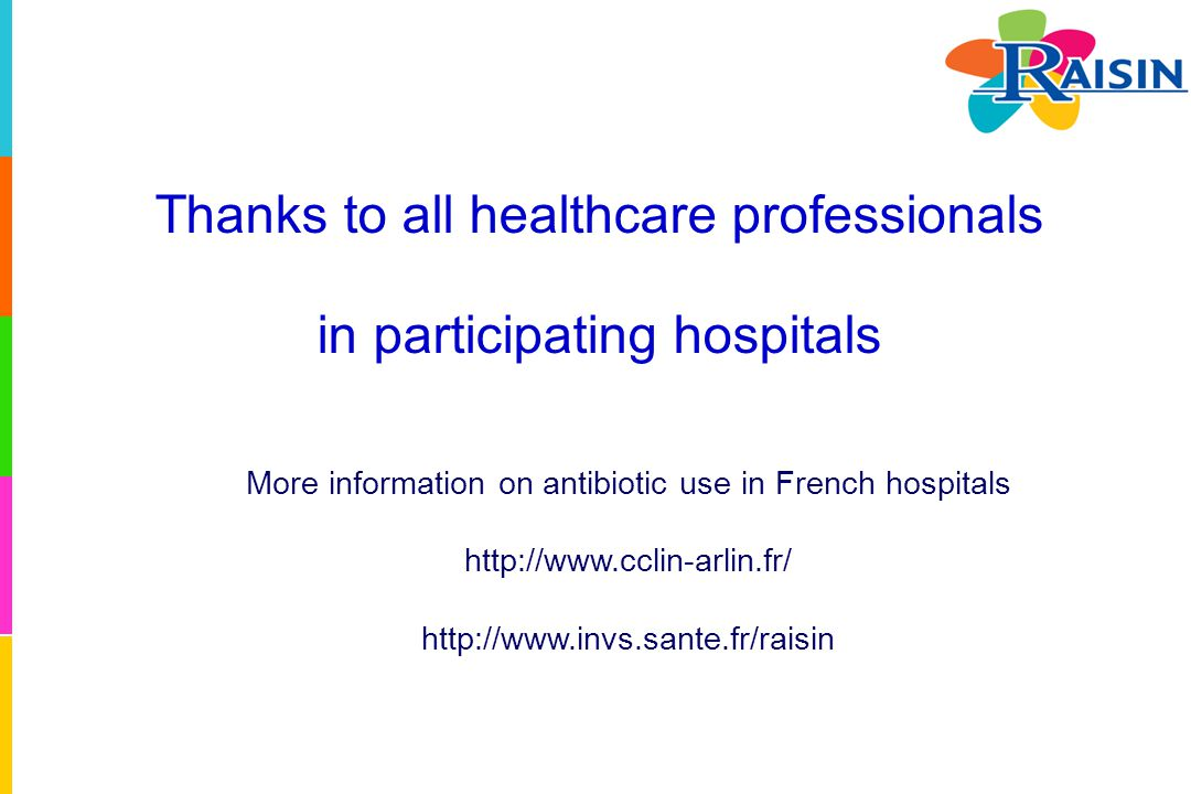 Thanks to all healthcare professionals in participating hospitals More information on antibiotic use in French hospitals http://www.cclin-arlin.fr/ ht