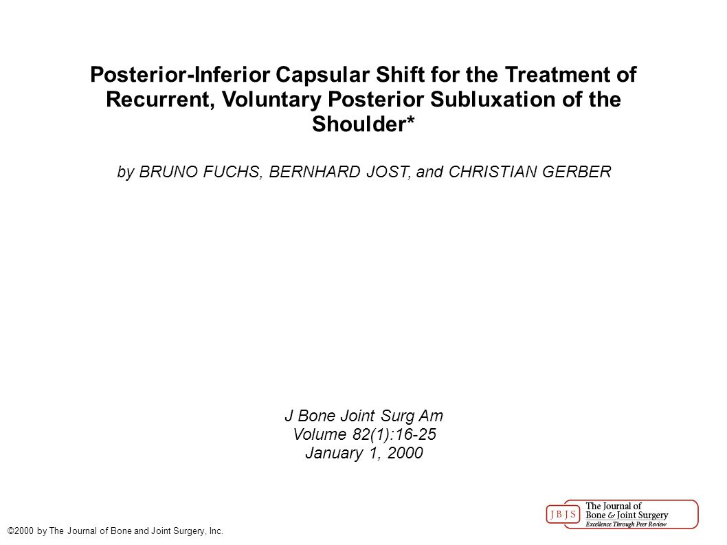 Posterior-Inferior Capsular Shift for the Treatment of Recurrent, Voluntary Posterior Subluxation of the Shoulder* by BRUNO FUCHS, BERNHARD JOST, and