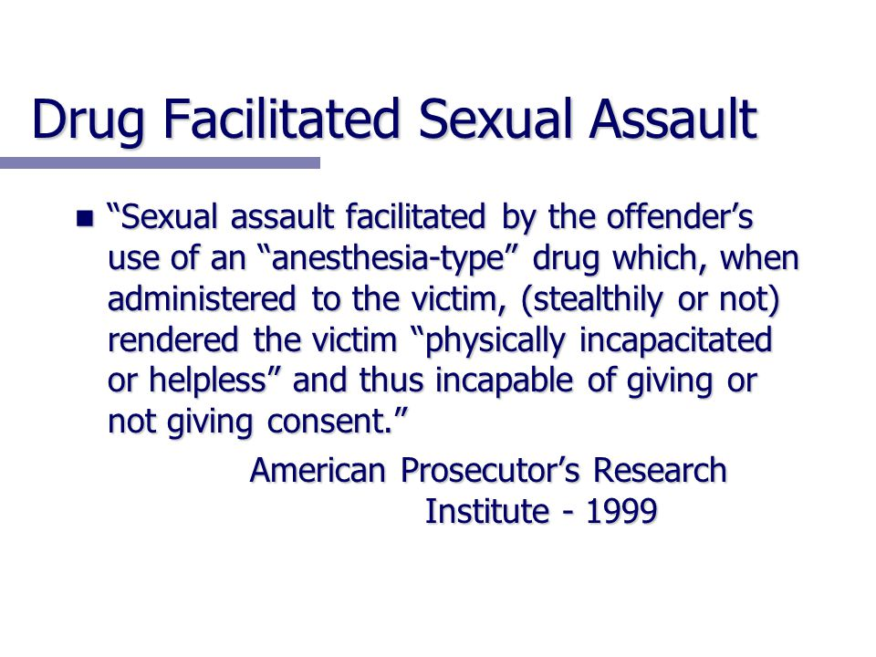 "Drug Facilitated Sexual Assault ""Sexual assault facilitated by the offender's use of an ""anesthesia-type"" drug which, when administered to the victim,"