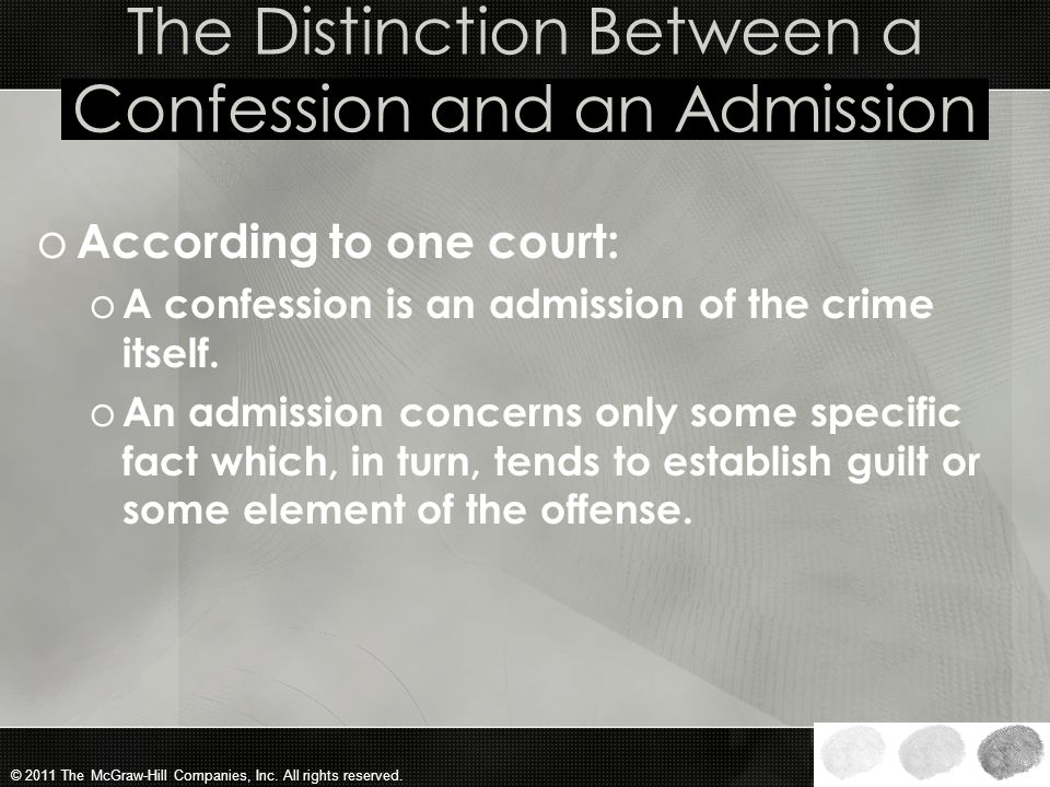 © 2011 The McGraw-Hill Companies, Inc. All rights reserved. Confessions and Admissions o Confessions and admissions frequently overlap and it is somet