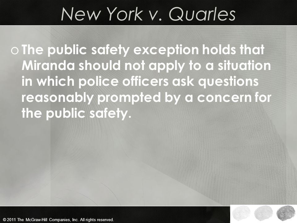 © 2011 The McGraw-Hill Companies, Inc. All rights reserved. Exceptions to the Miranda Rule o Public safety exception o Routine booking questions excep