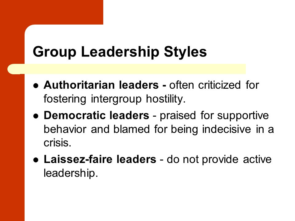 Group Leadership Styles Authoritarian leaders - often criticized for fostering intergroup hostility. Democratic leaders - praised for supportive behav