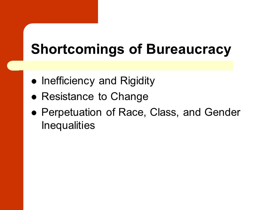 Shortcomings of Bureaucracy Inefficiency and Rigidity Resistance to Change Perpetuation of Race, Class, and Gender Inequalities