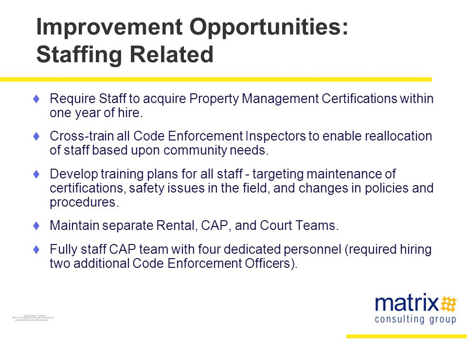 Improvement Opportunities: Staffing Related  Require Staff to acquire Property Management Certifications within one year of hire.