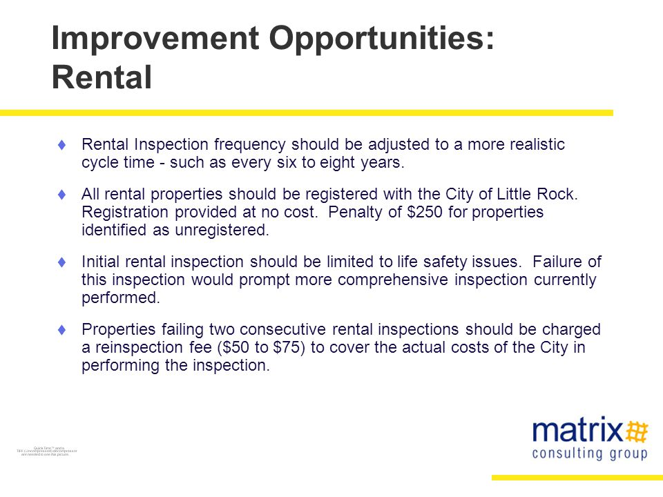 Improvement Opportunities: Rental  Rental Inspection frequency should be adjusted to a more realistic cycle time - such as every six to eight years.