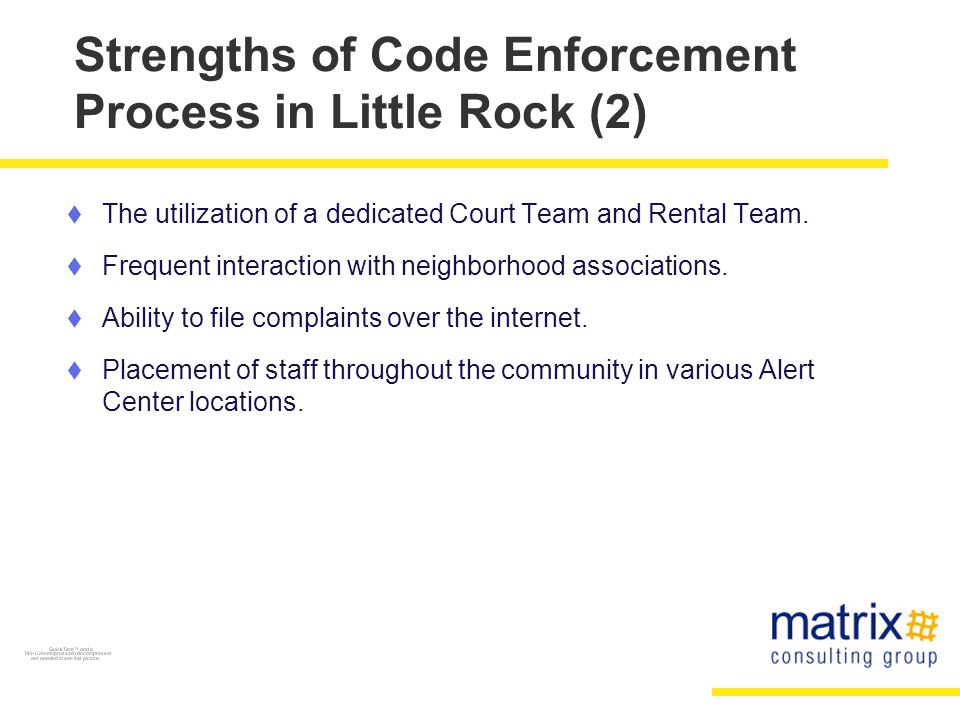 Strengths of Code Enforcement Process in Little Rock (2)  The utilization of a dedicated Court Team and Rental Team.