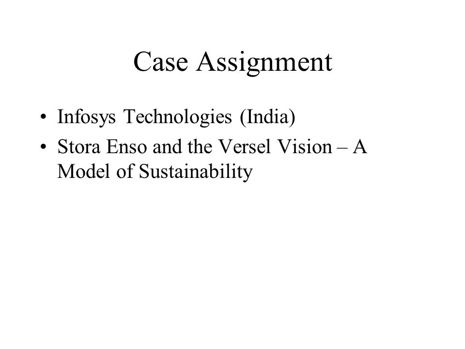 Case Assignment Infosys Technologies (India) Stora Enso and the Versel Vision – A Model of Sustainability
