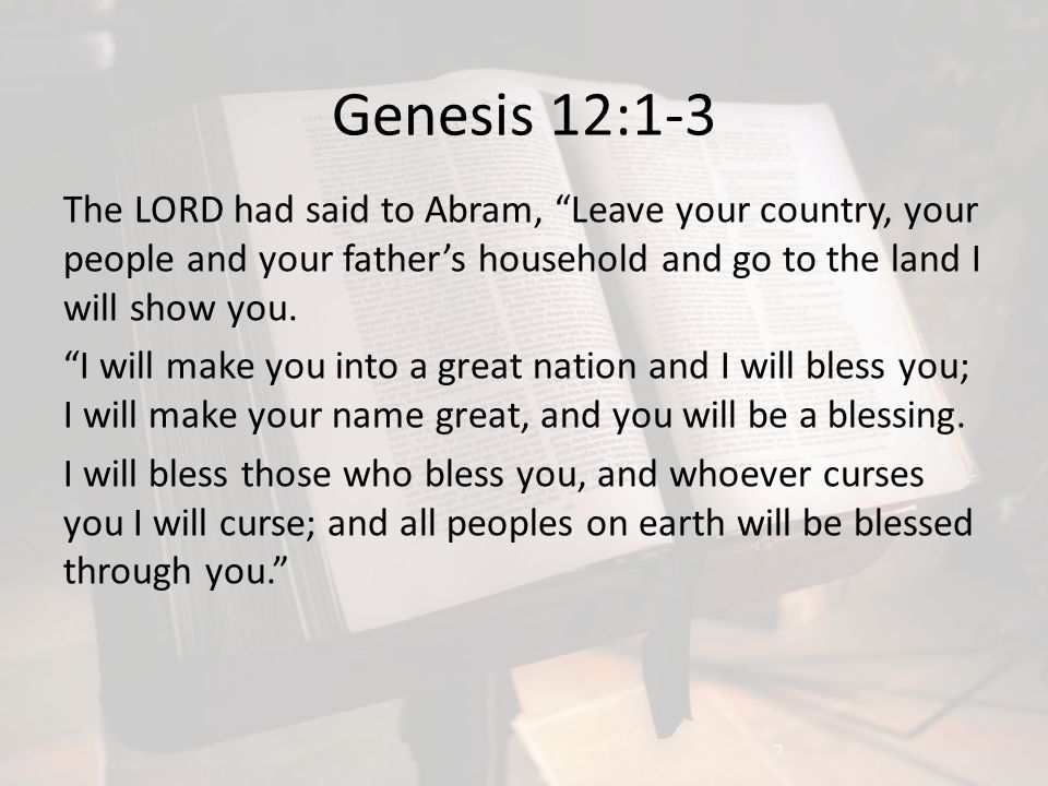 Genesis 12:1-3 The LORD had said to Abram, Leave your country, your people and your father's household and go to the land I will show you.