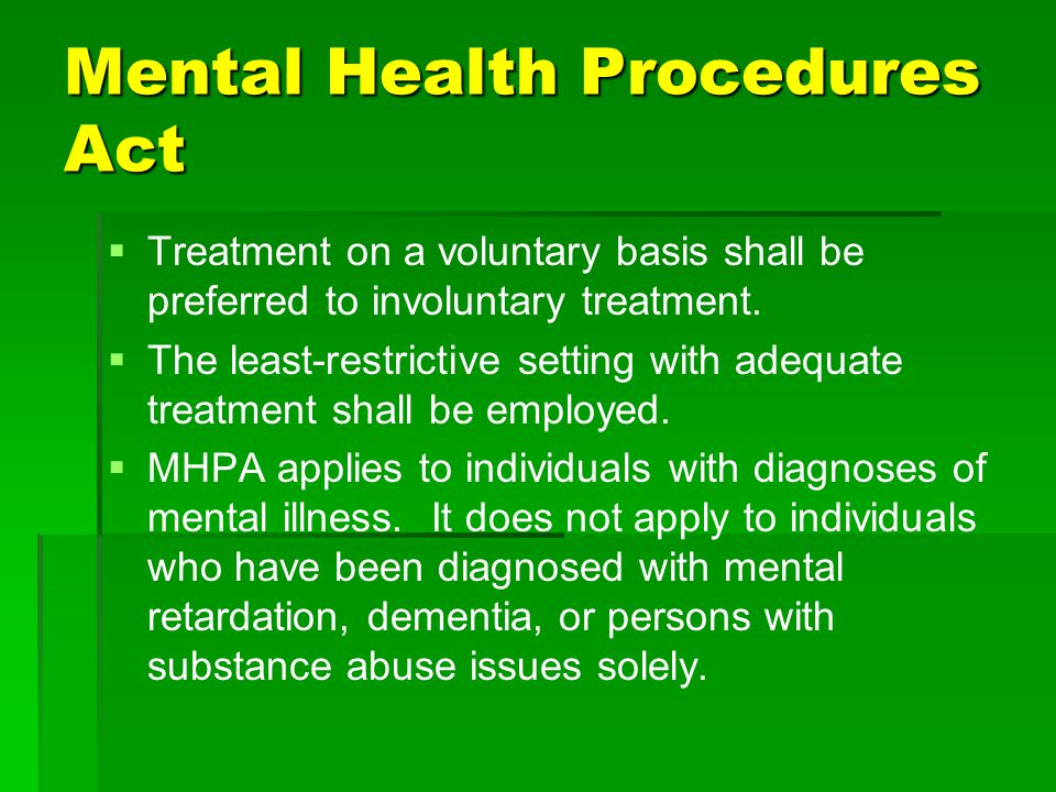 Mental Health Procedures Act   Treatment on a voluntary basis shall be preferred to involuntary treatment.   The least-restrictive setting with ad