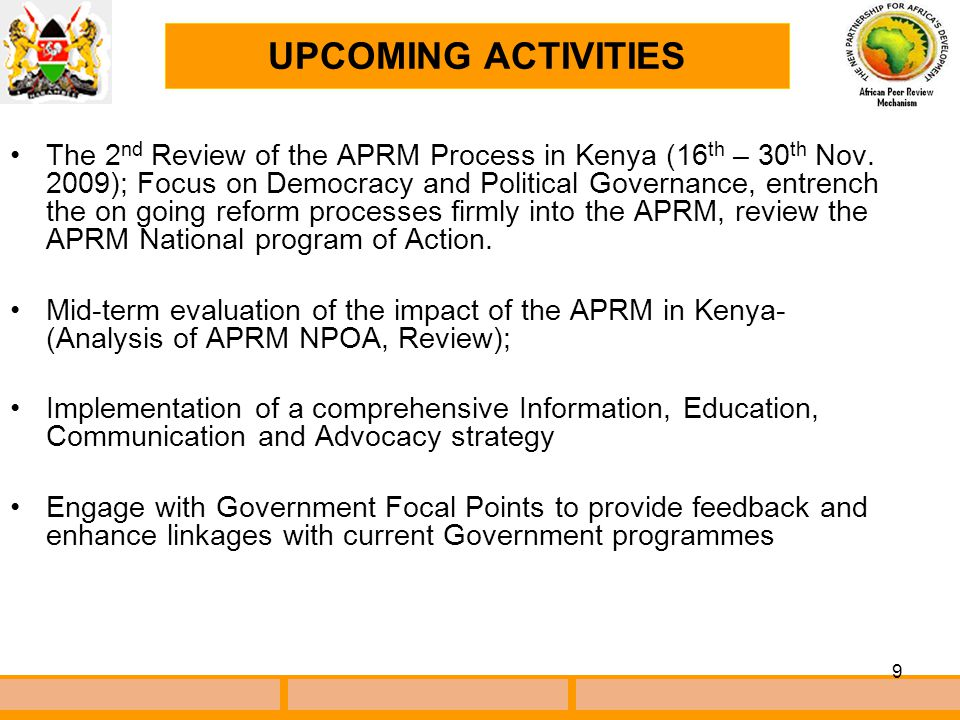 9 On going Activities for 2009 The 2 nd Review of the APRM Process in Kenya (16 th – 30 th Nov.