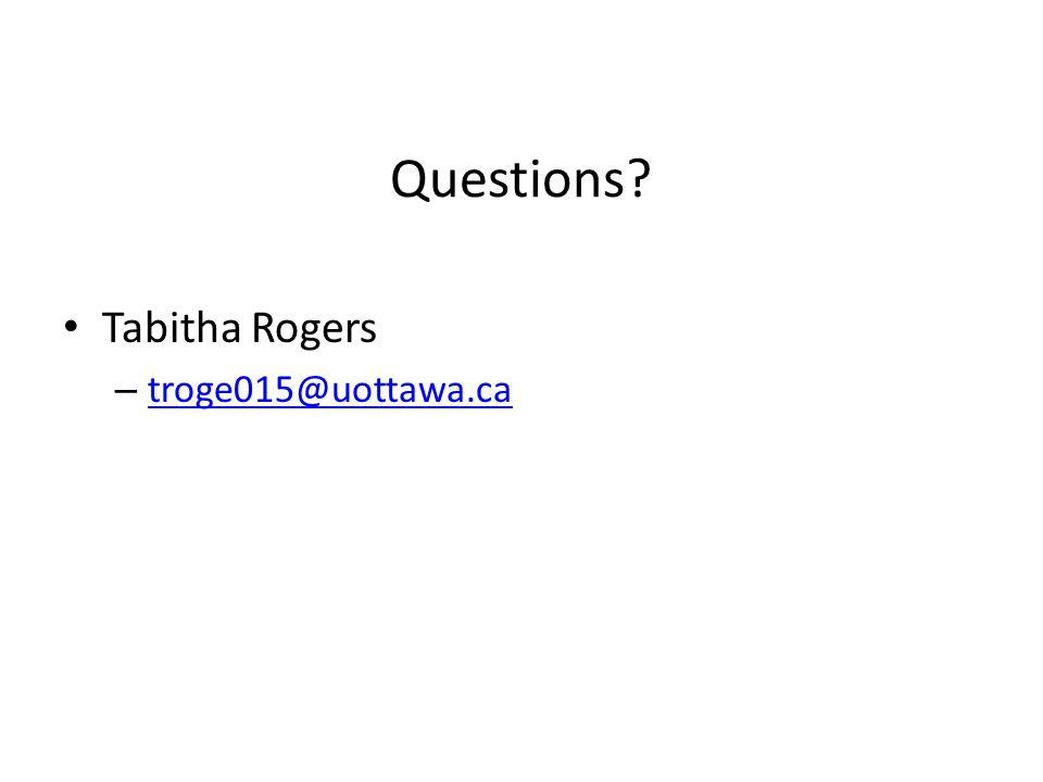 Questions? Tabitha Rogers – troge015@uottawa.ca troge015@uottawa.ca
