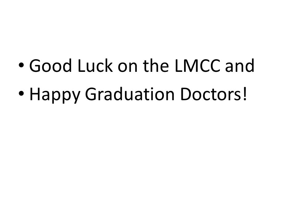 Good Luck on the LMCC and Happy Graduation Doctors!