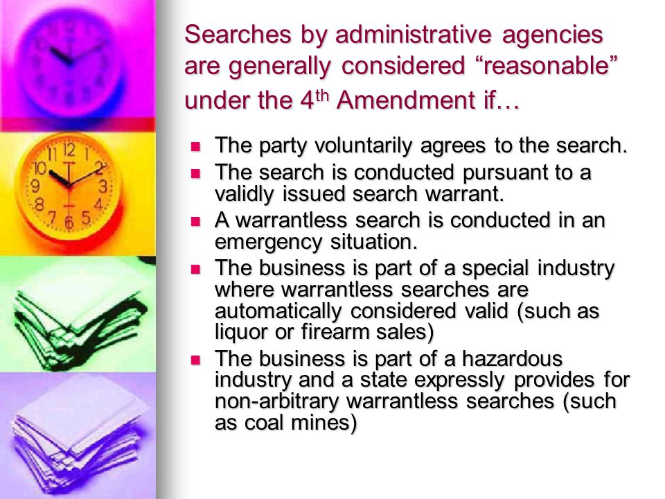 Issues as to agencies gathering information from companies or people----- Strict rules of criminal investigation do not normally apply to administrative (non-police) agencies: Strict rules of criminal investigation do not normally apply to administrative (non-police) agencies: 5 th Amendment Privilege against self- incrimination (Doesn't apply) 5 th Amendment Privilege against self- incrimination (Doesn't apply) 4 th Amendment freedom from unreasonable searches and seizures —warrant clause.