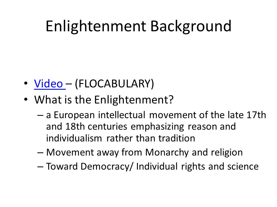 Enlightenment Background Video – (FLOCABULARY) Video What is the Enlightenment? – a European intellectual movement of the late 17th and 18th centuries