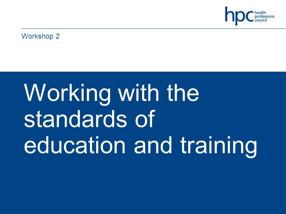 Working with the standards of education and training Workshop 2