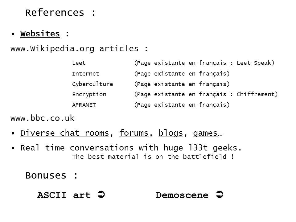 References : Websites : www.Wikipedia.org articles : Leet(Page existante en français : Leet Speak) Internet(Page existante en français) Cyberculture(P