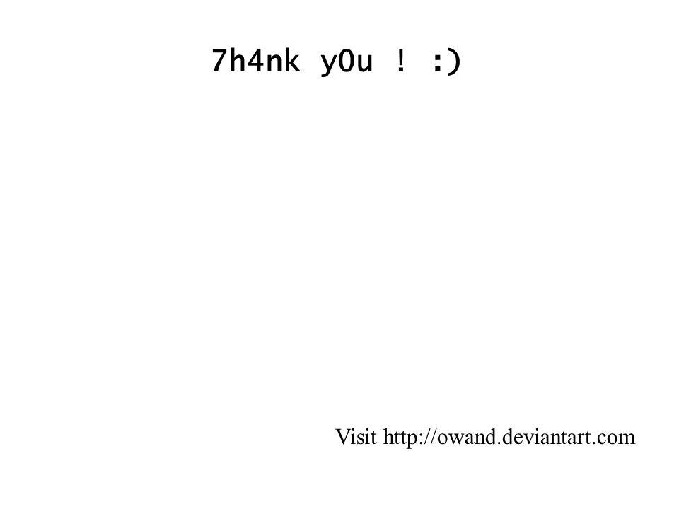 Visit http://owand.deviantart.com 7h4nk y0u ! :)