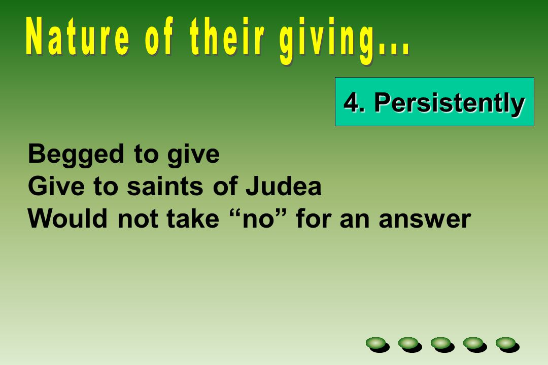 4. Persistently Begged to give Give to saints of Judea Would not take no for an answer