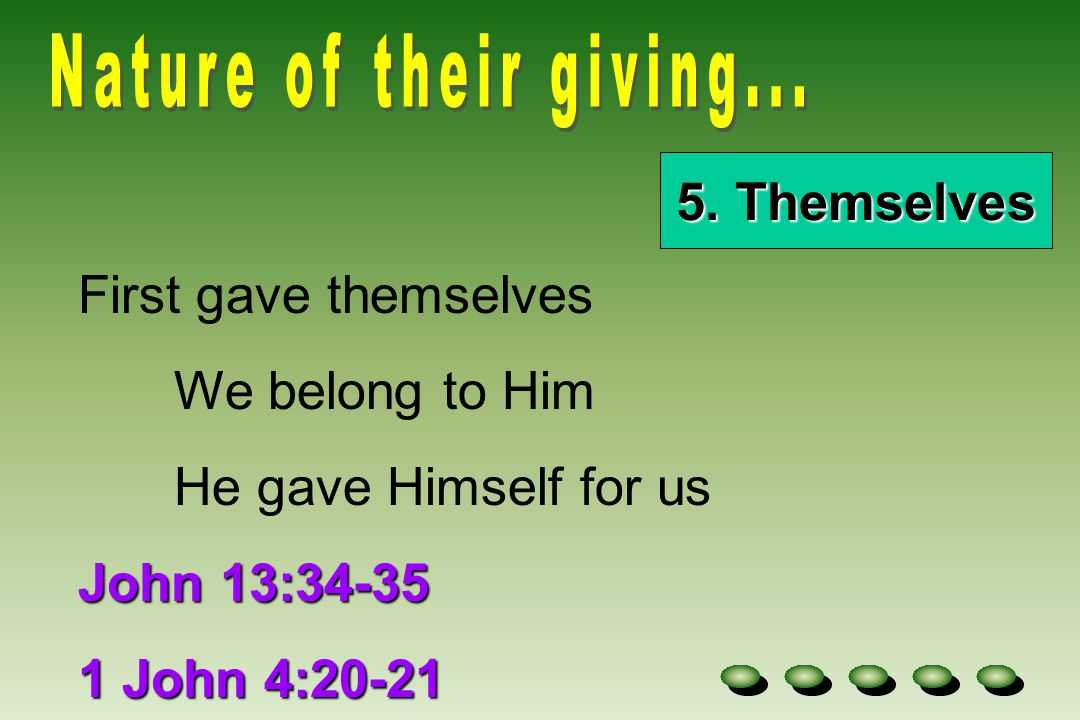 5. Themselves First gave themselves We belong to Him He gave Himself for us John 13:34-35 1 John 4:20-21