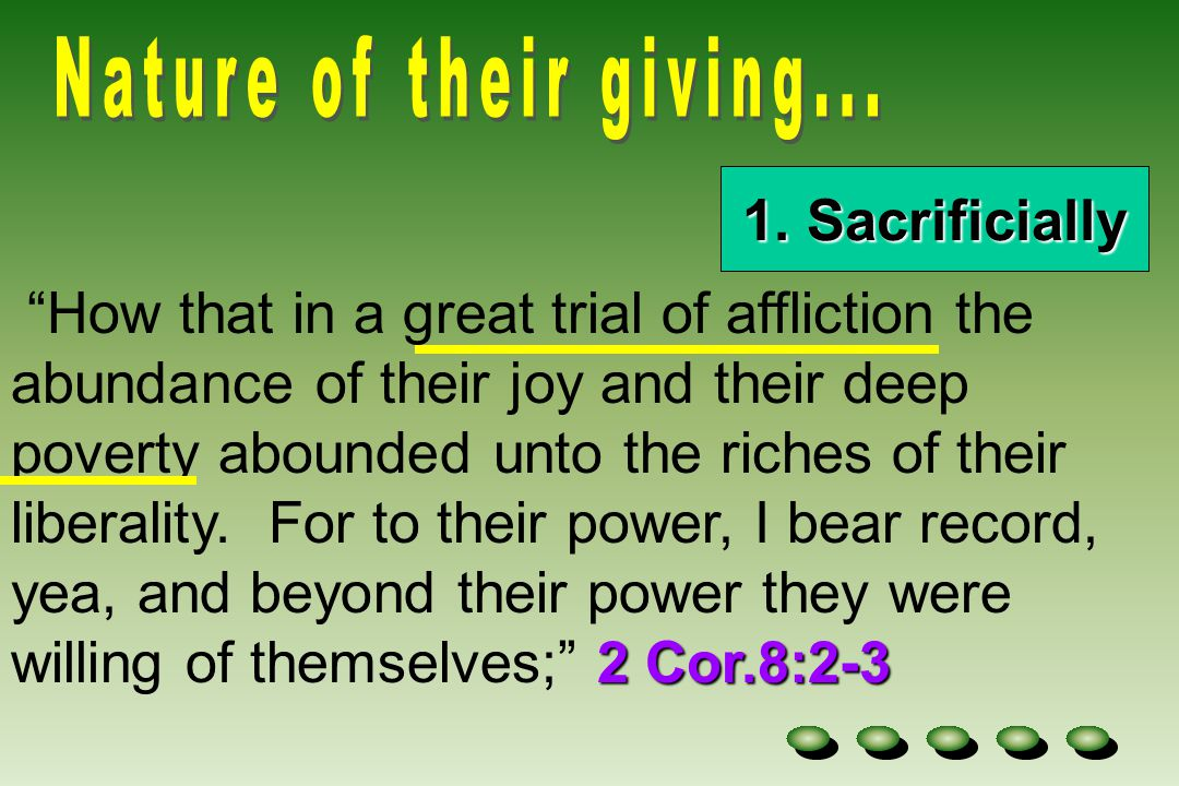 """1. Sacrificially 2 Cor.8:2-3 """"How that in a great trial of affliction the abundance of their joy and their deep poverty abounded unto the riches of th"""