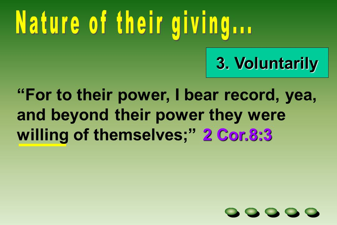 """3. Voluntarily 2 Cor.8:3 """"For to their power, I bear record, yea, and beyond their power they were willing of themselves;"""" 2 Cor.8:3"""