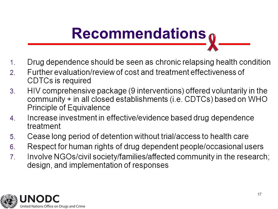 17 Recommendations 1. Drug dependence should be seen as chronic relapsing health condition 2.