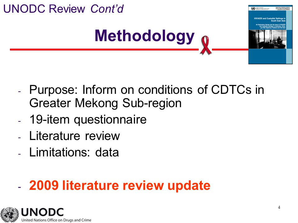 4 Methodology - Purpose: Inform on conditions of CDTCs in Greater Mekong Sub-region - 19-item questionnaire - Literature review - Limitations: data - 2009 literature review update UNODC Review Cont'd