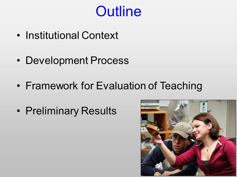 Outline Institutional Context Development Process Framework for Evaluation of Teaching Preliminary Results