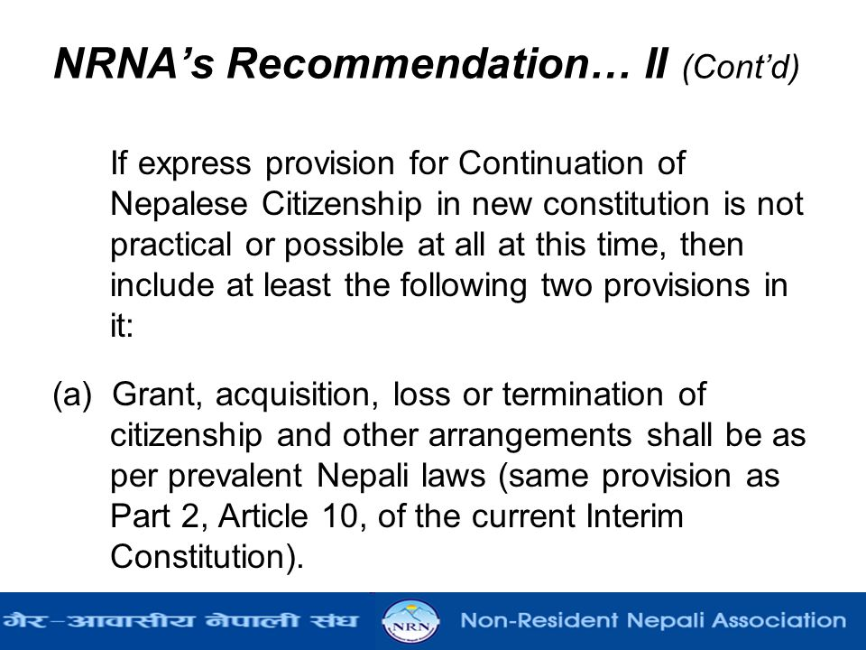 NRNA's Recommendation… II (Cont'd) If express provision for Continuation of Nepalese Citizenship in new constitution is not practical or possible at a
