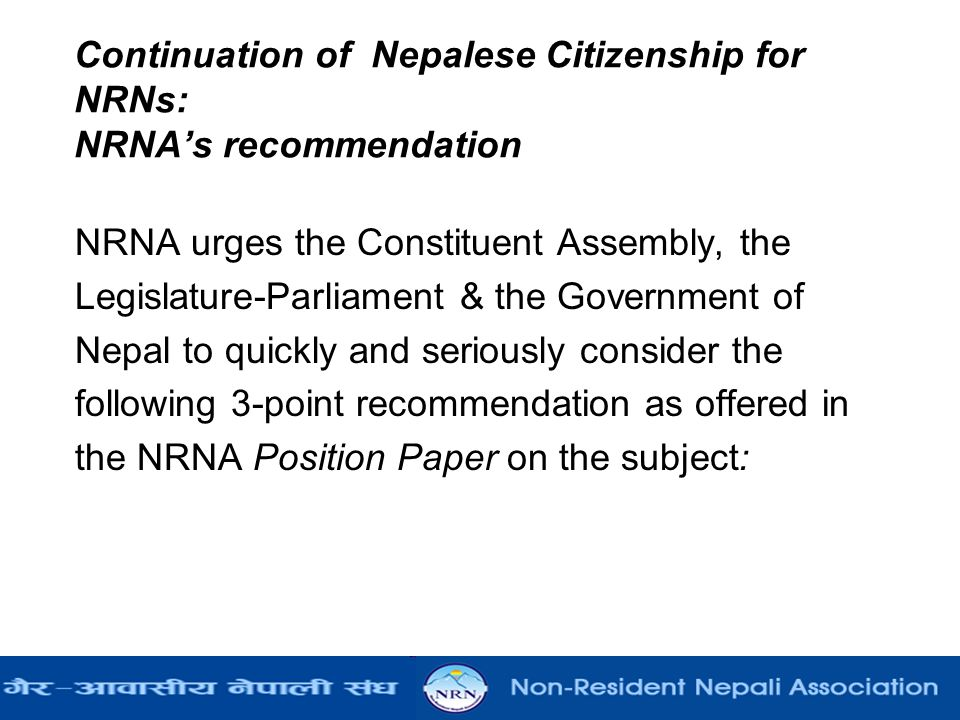 Continuation of Nepalese Citizenship for NRNs: NRNA's recommendation NRNA urges the Constituent Assembly, the Legislature-Parliament & the Government
