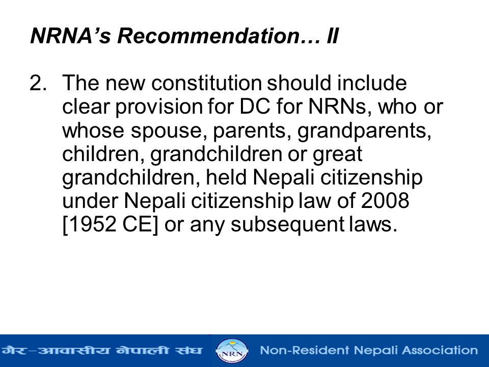 NRNA's Recommendation… II 2.The new constitution should include clear provision for DC for NRNs, who or whose spouse, parents, grandparents, children,