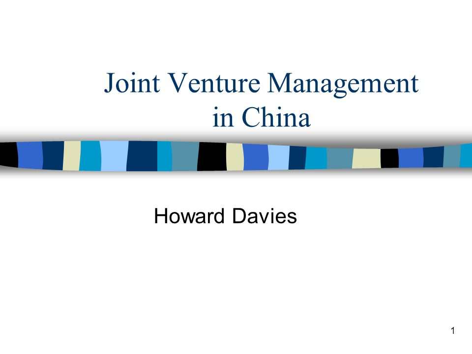 1 Joint Venture Management in China Howard Davies