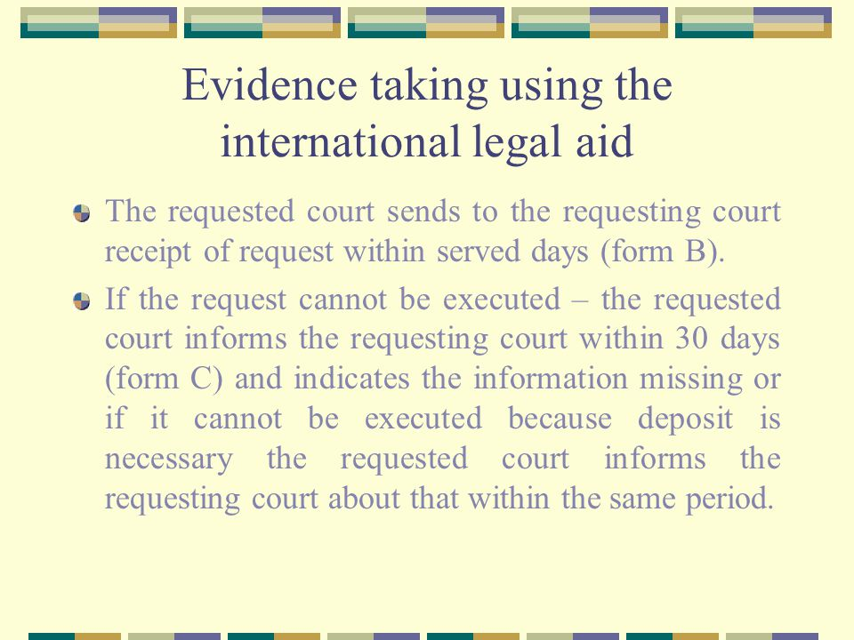Evidence taking using the international legal aid The requested court sends to the requesting court receipt of request within served days (form B).
