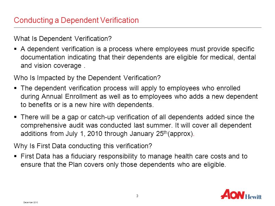 December 2010 4 Statistics  On average, 1% - 3% of employees voluntarily drop coverage for ineligible dependents during the verification process.