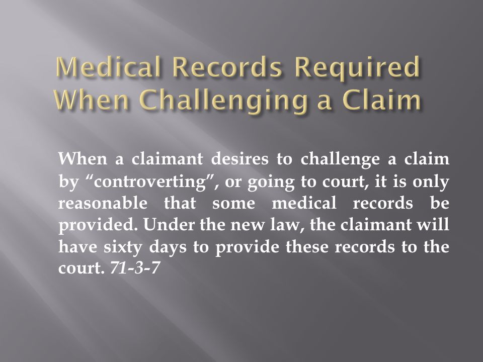 When a claimant desires to challenge a claim by controverting , or going to court, it is only reasonable that some medical records be provided.