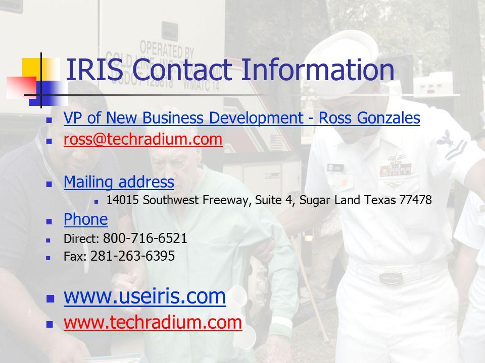 IRIS Contact Information VP of New Business Development - Ross Gonzales ross@techradium.com Mailing address 14015 Southwest Freeway, Suite 4, Sugar Land Texas 77478 Phone Direct: 800-716-6521 Fax: 281-263-6395 www.useiris.com www.techradium.com