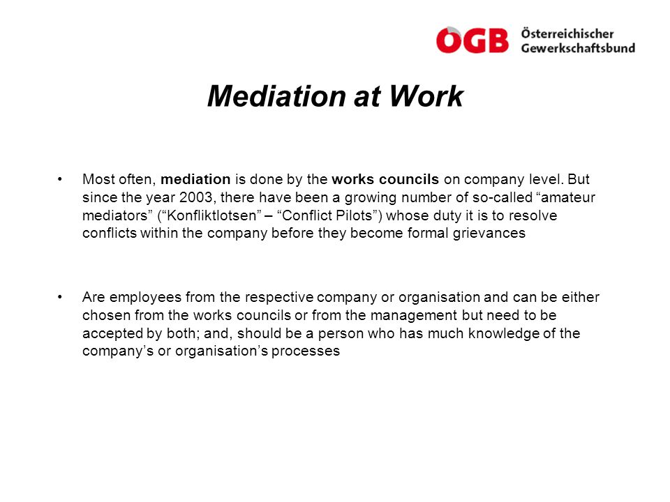 Mediation at Work Most often, mediation is done by the works councils on company level.