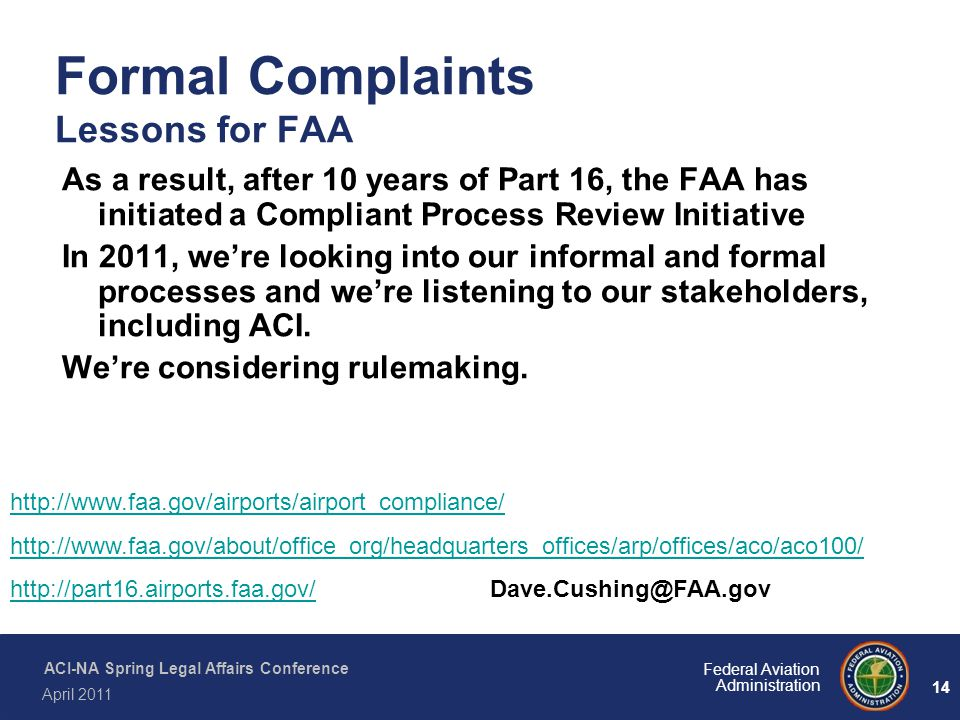 14 Federal Aviation Administration ACI-NA Spring Legal Affairs Conference April 2011 Formal Complaints Lessons for FAA As a result, after 10 years of