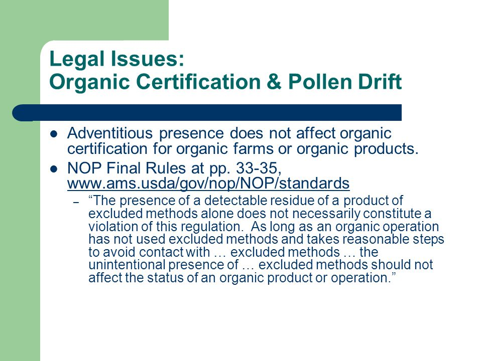 Legal Issues: Organic Certification & Pollen Drift Adventitious presence does not affect organic certification for organic farms or organic products.